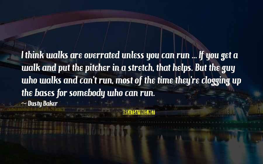 Thinking Is Overrated Sayings By Dusty Baker: I think walks are overrated unless you can run ... If you get a walk