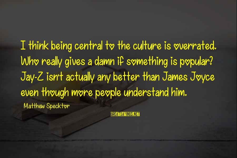 Thinking Is Overrated Sayings By Matthew Specktor: I think being central to the culture is overrated. Who really gives a damn if