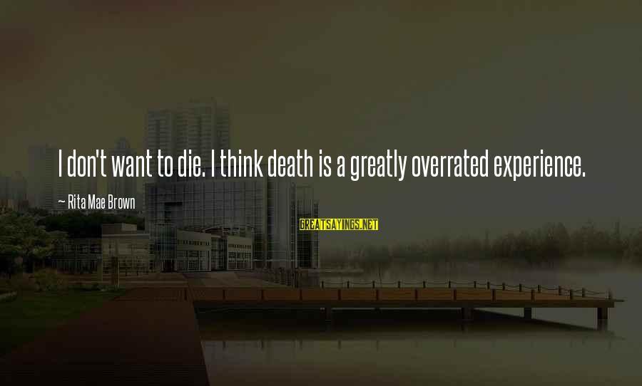 Thinking Is Overrated Sayings By Rita Mae Brown: I don't want to die. I think death is a greatly overrated experience.