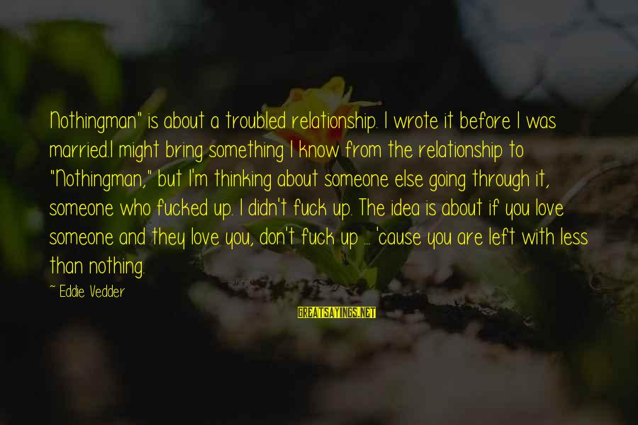 """Thinking Less Of Someone Sayings By Eddie Vedder: Nothingman"""" is about a troubled relationship. I wrote it before I was married.I might bring"""