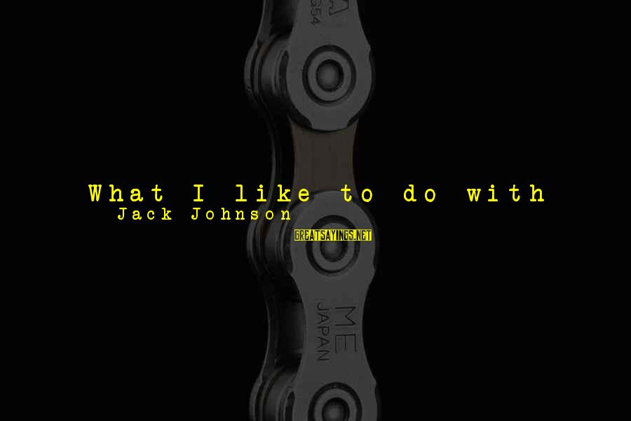 Thinking Less Of Someone Sayings By Jack Johnson: What I like to do with music is make people feel better. Make people realize