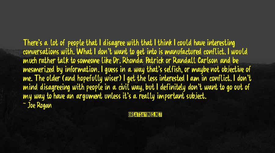 Thinking Less Of Someone Sayings By Joe Rogan: There's a lot of people that I disagree with that I think I could have