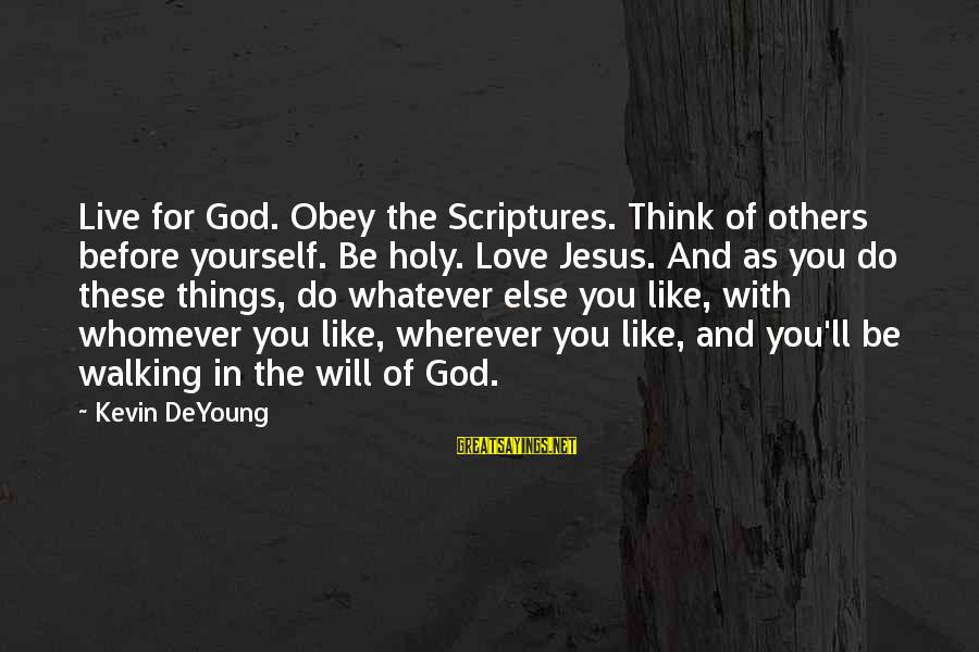 Thinking Of Others Before Yourself Sayings By Kevin DeYoung: Live for God. Obey the Scriptures. Think of others before yourself. Be holy. Love Jesus.