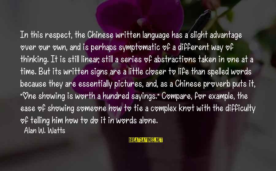 Thinking Sayings And Sayings By Alan W. Watts: In this respect, the Chinese written language has a slight advantage over our own, and