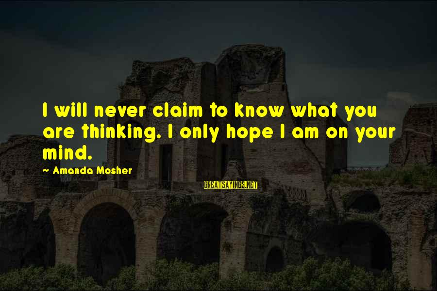 Thinking Sayings And Sayings By Amanda Mosher: I will never claim to know what you are thinking. I only hope I am