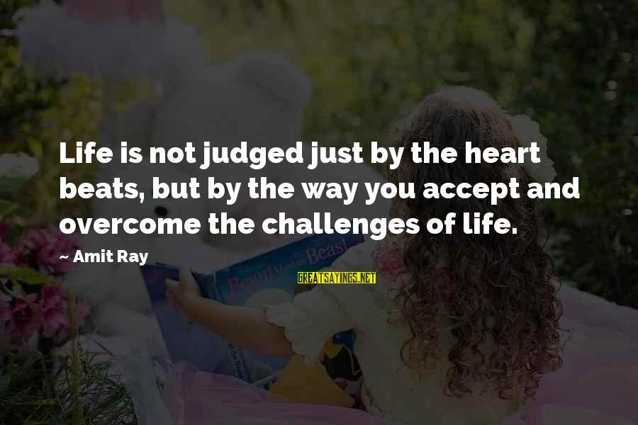 Thinking Sayings And Sayings By Amit Ray: Life is not judged just by the heart beats, but by the way you accept