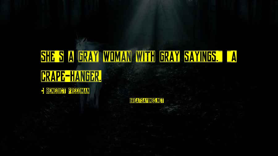 "Thinking Sayings And Sayings By Benedict Freedman: She's a gray woman with gray sayings."" ""A crape-hanger."