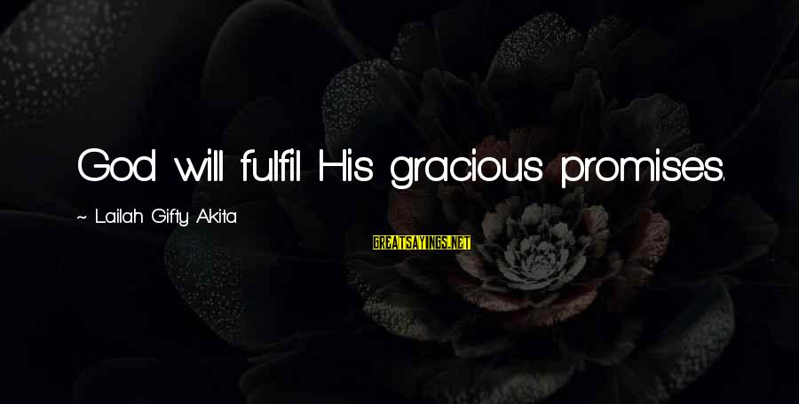 Thinking Sayings And Sayings By Lailah Gifty Akita: God will fulfil His gracious promises.