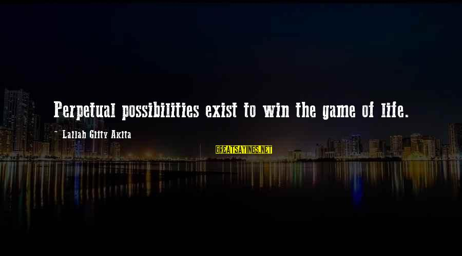 Thinking Sayings And Sayings By Lailah Gifty Akita: Perpetual possibilities exist to win the game of life.