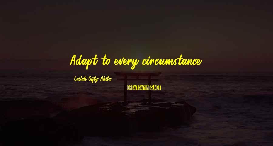 Thinking Sayings And Sayings By Lailah Gifty Akita: Adapt to every circumstance.