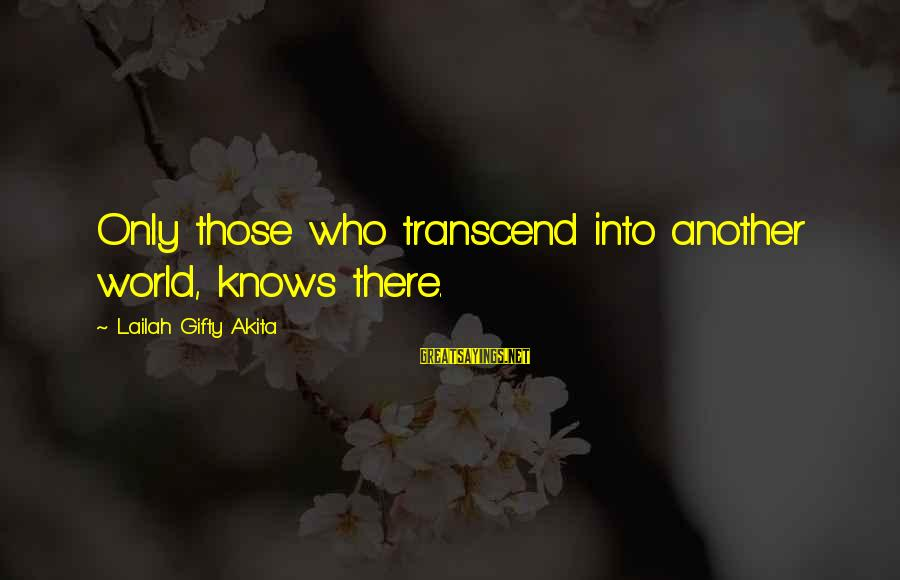 Thinking Sayings And Sayings By Lailah Gifty Akita: Only those who transcend into another world, knows there.