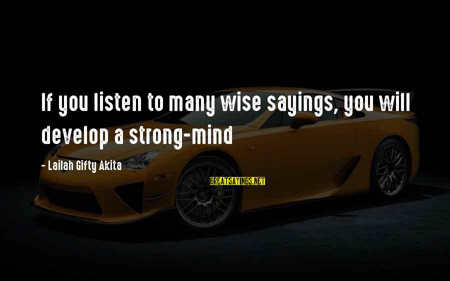 Thinking Sayings And Sayings By Lailah Gifty Akita: If you listen to many wise sayings, you will develop a strong-mind