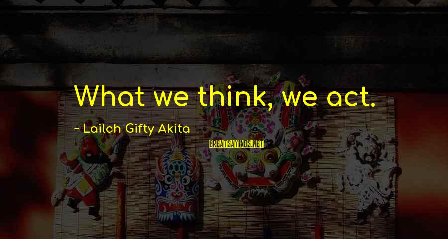 Thinking Sayings And Sayings By Lailah Gifty Akita: What we think, we act.