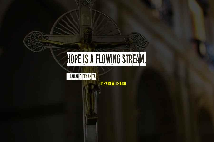 Thinking Sayings And Sayings By Lailah Gifty Akita: Hope is a flowing stream.