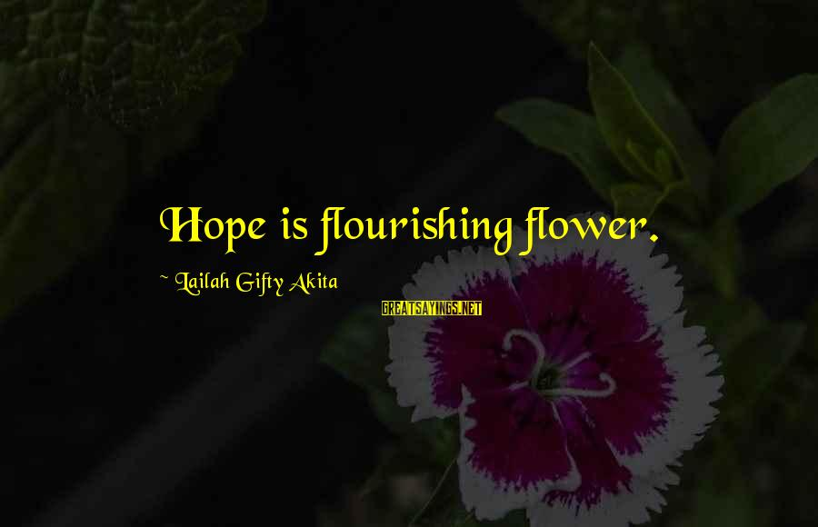 Thinking Sayings And Sayings By Lailah Gifty Akita: Hope is flourishing flower.