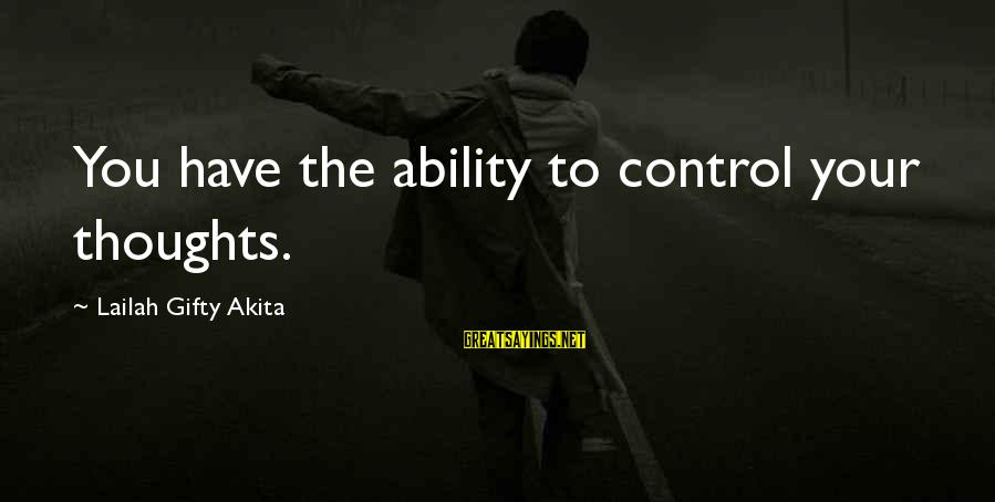 Thinking Sayings And Sayings By Lailah Gifty Akita: You have the ability to control your thoughts.
