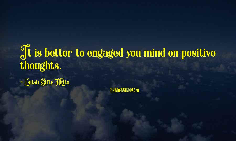 Thinking Sayings And Sayings By Lailah Gifty Akita: It is better to engaged you mind on positive thoughts.