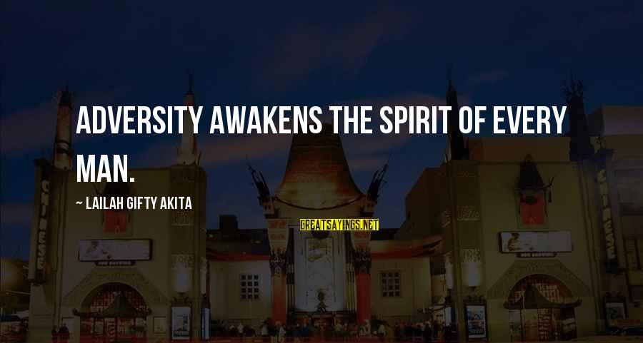 Thinking Sayings And Sayings By Lailah Gifty Akita: Adversity awakens the spirit of every man.