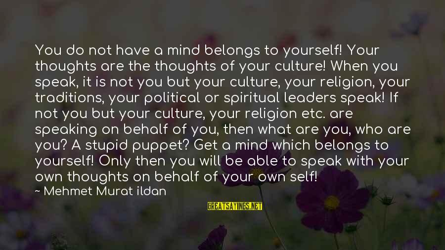 Thinking Sayings And Sayings By Mehmet Murat Ildan: You do not have a mind belongs to yourself! Your thoughts are the thoughts of