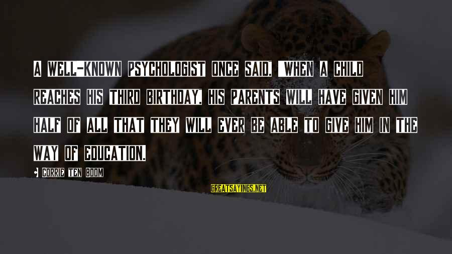 Third Birthday Sayings By Corrie Ten Boom: A well-known psychologist once said, 'When a child reaches his third birthday, his parents will