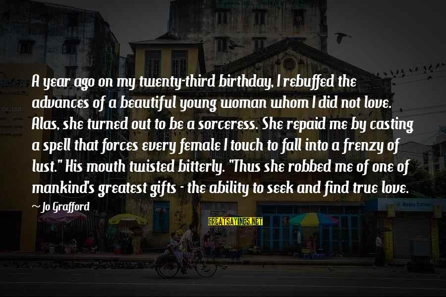 Third Birthday Sayings By Jo Grafford: A year ago on my twenty-third birthday, I rebuffed the advances of a beautiful young