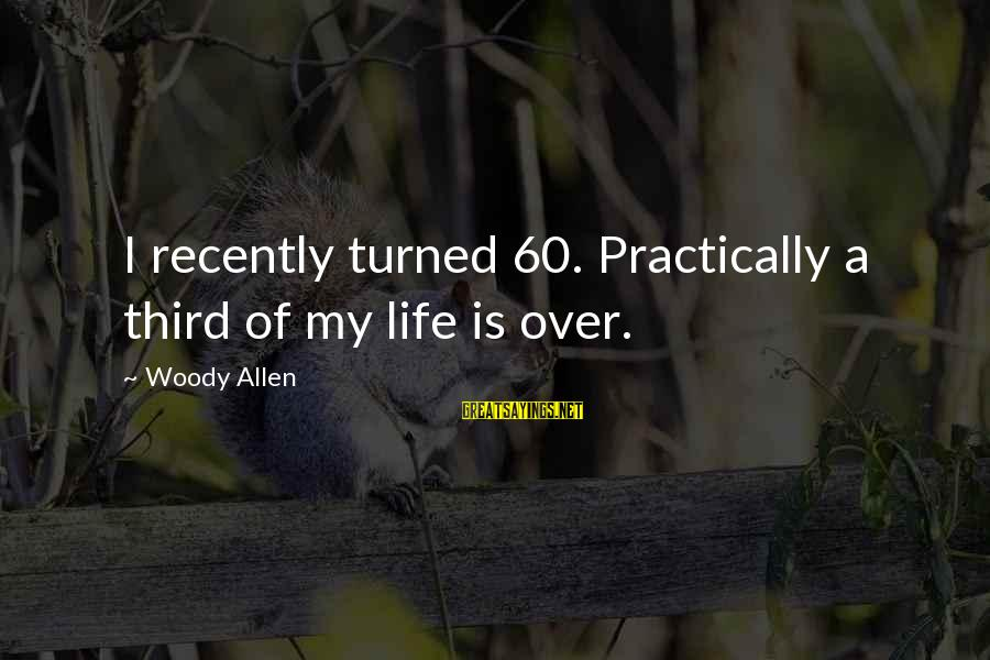 Third Birthday Sayings By Woody Allen: I recently turned 60. Practically a third of my life is over.