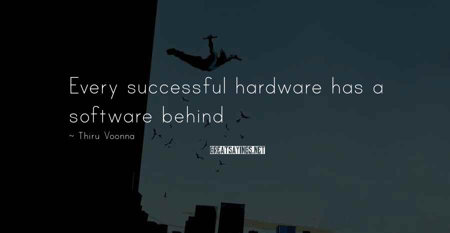 Thiru Voonna Sayings: Every successful hardware has a software behind