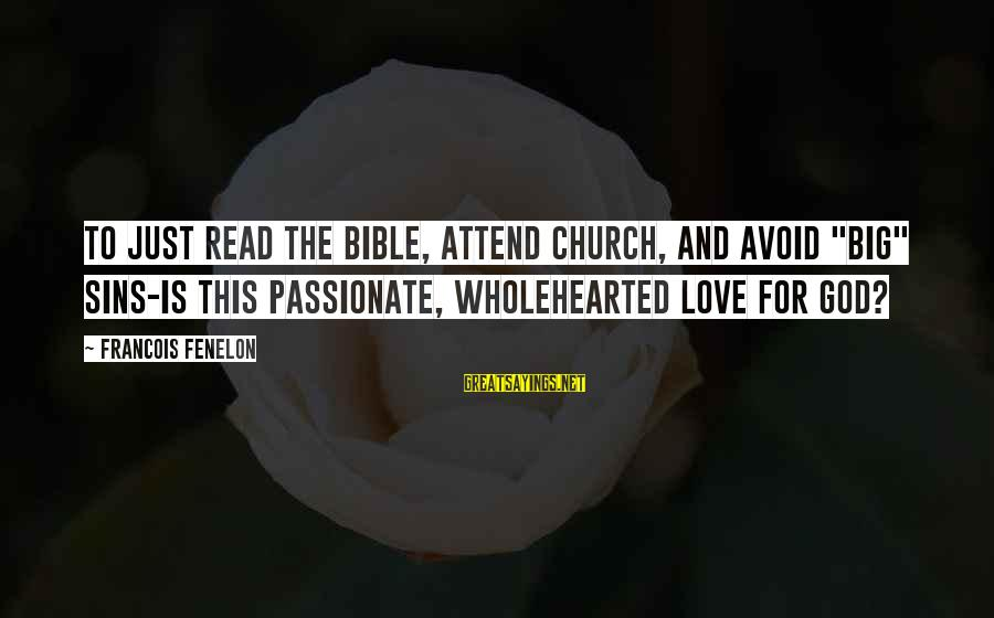 """This Sayings By Francois Fenelon: To just read the Bible, attend church, and avoid """"big"""" sins-is this passionate, wholehearted love"""