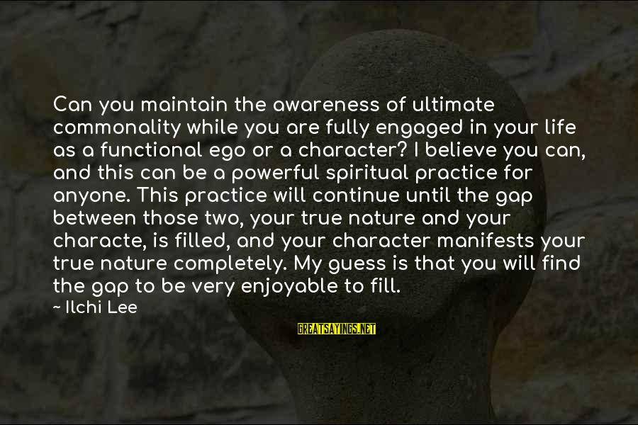 This Sayings By Ilchi Lee: Can you maintain the awareness of ultimate commonality while you are fully engaged in your