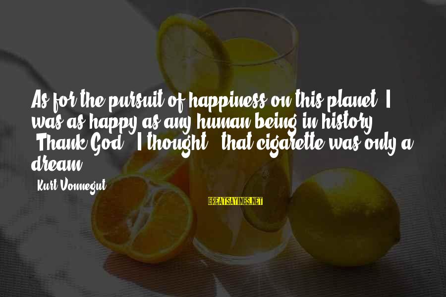 This Sayings By Kurt Vonnegut: As for the pursuit of happiness on this planet: I was as happy as any