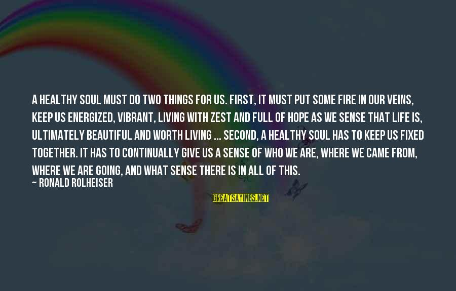 This Sayings By Ronald Rolheiser: A healthy soul must do two things for us. First, it must put some fire