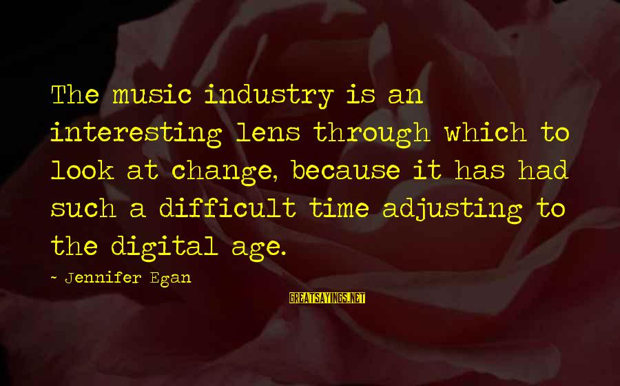 This Week's Celebrity Sayings By Jennifer Egan: The music industry is an interesting lens through which to look at change, because it