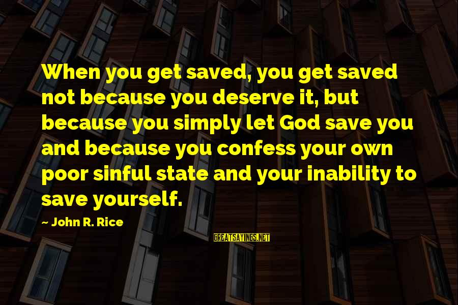 This Week's Celebrity Sayings By John R. Rice: When you get saved, you get saved not because you deserve it, but because you