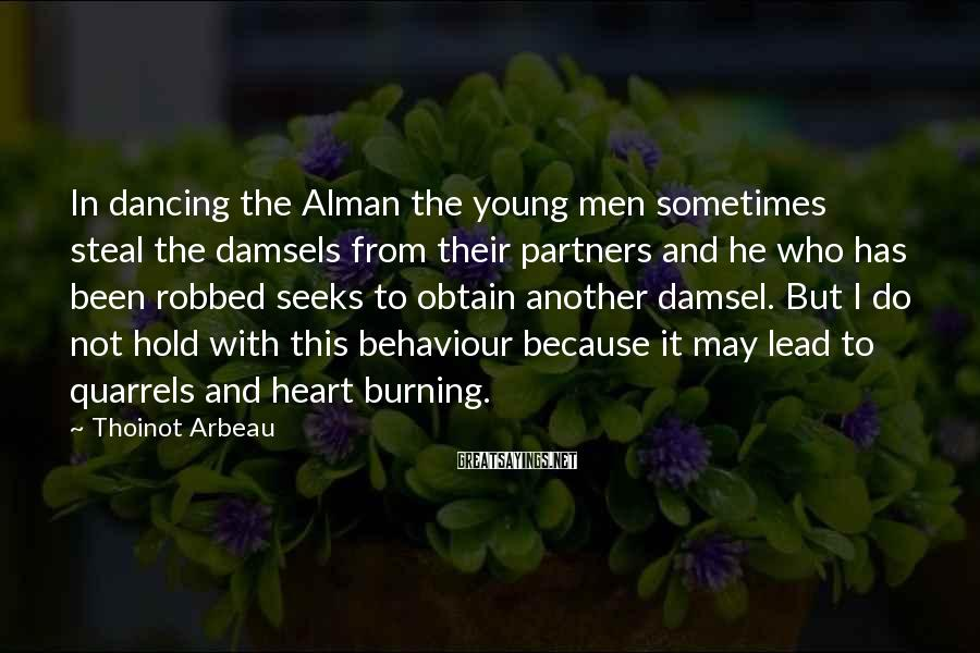 Thoinot Arbeau Sayings: In dancing the Alman the young men sometimes steal the damsels from their partners and