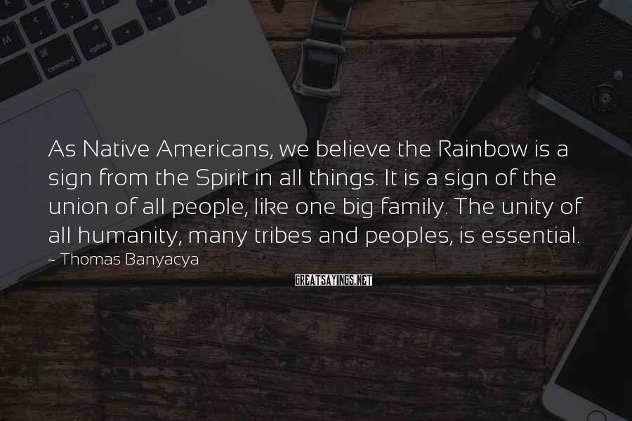 Thomas Banyacya Sayings: As Native Americans, we believe the Rainbow is a sign from the Spirit in all