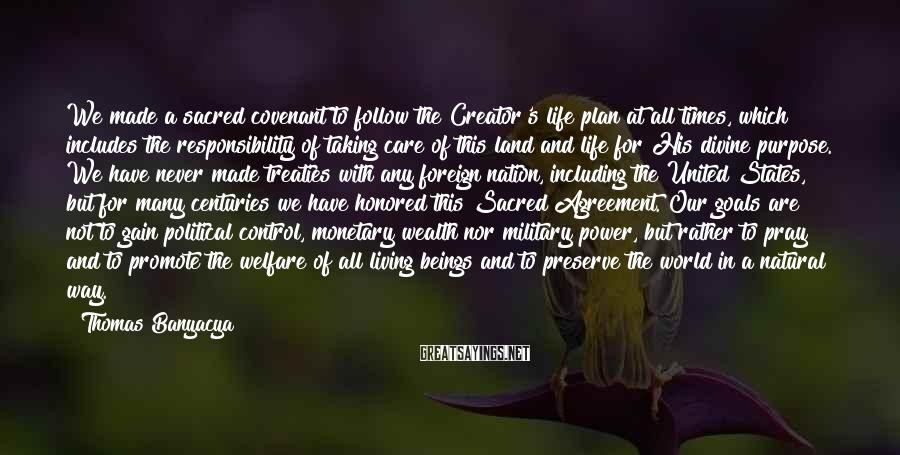 Thomas Banyacya Sayings: We made a sacred covenant to follow the Creator's life plan at all times, which