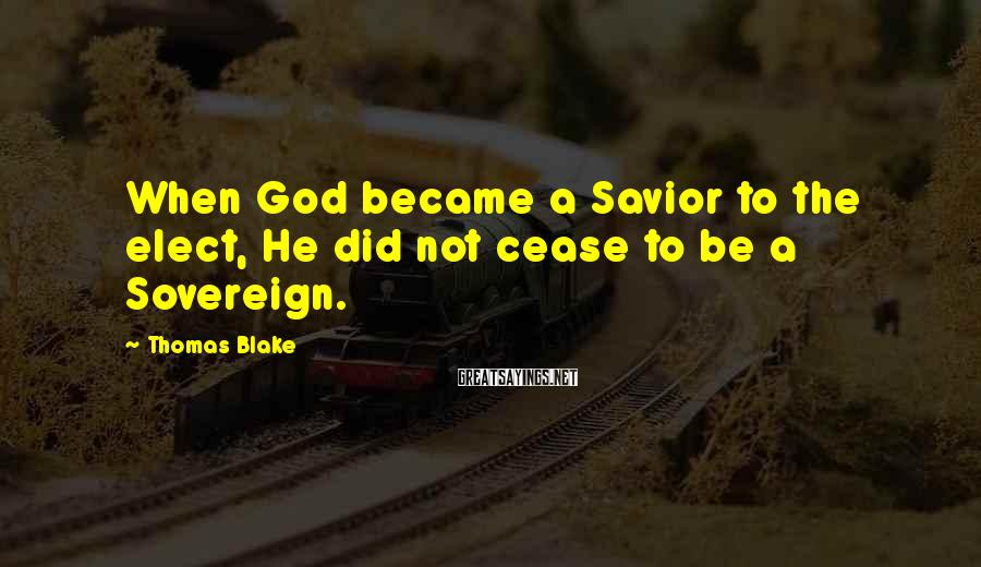 Thomas Blake Sayings: When God became a Savior to the elect, He did not cease to be a