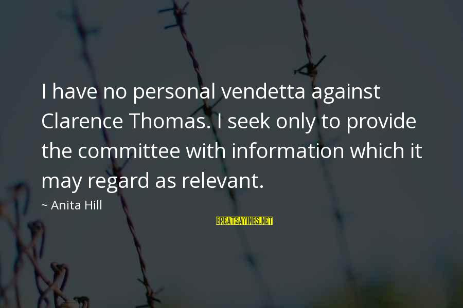 Thomas Clarence Sayings By Anita Hill: I have no personal vendetta against Clarence Thomas. I seek only to provide the committee