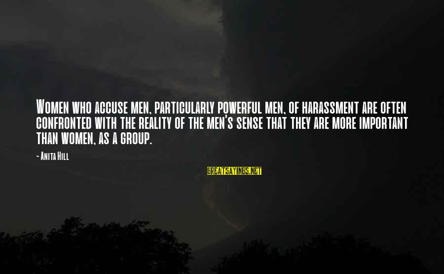 Thomas Clarence Sayings By Anita Hill: Women who accuse men, particularly powerful men, of harassment are often confronted with the reality