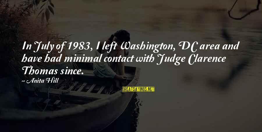 Thomas Clarence Sayings By Anita Hill: In July of 1983, I left Washington, DC area and have had minimal contact with