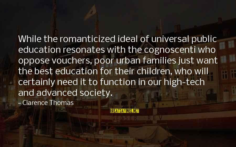 Thomas Clarence Sayings By Clarence Thomas: While the romanticized ideal of universal public education resonates with the cognoscenti who oppose vouchers,
