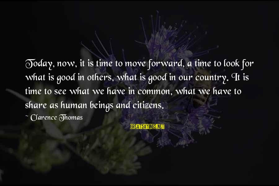 Thomas Clarence Sayings By Clarence Thomas: Today, now, it is time to move forward, a time to look for what is