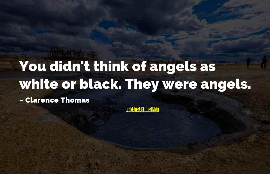Thomas Clarence Sayings By Clarence Thomas: You didn't think of angels as white or black. They were angels.