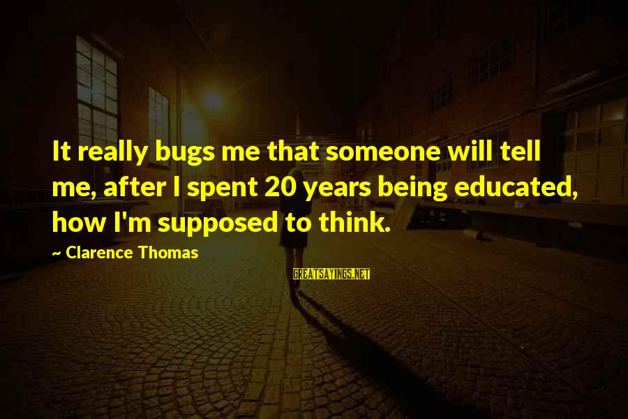 Thomas Clarence Sayings By Clarence Thomas: It really bugs me that someone will tell me, after I spent 20 years being