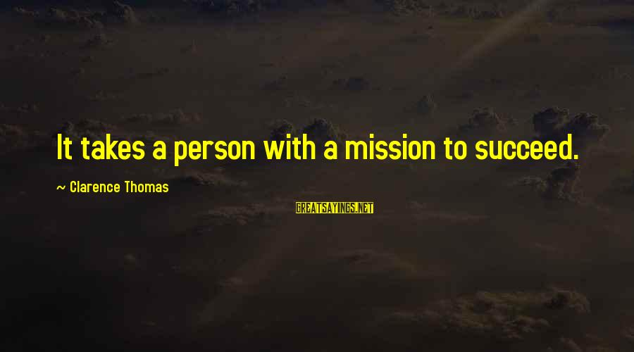 Thomas Clarence Sayings By Clarence Thomas: It takes a person with a mission to succeed.