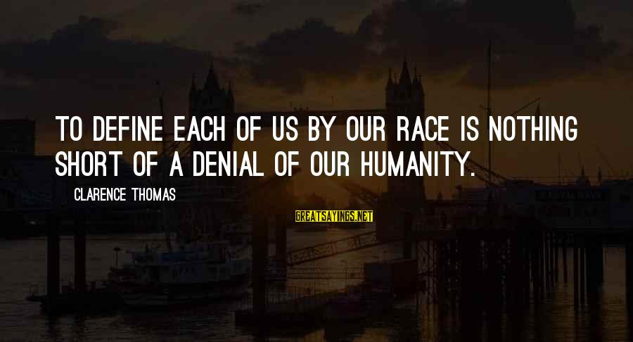 Thomas Clarence Sayings By Clarence Thomas: To define each of us by our race is nothing short of a denial of