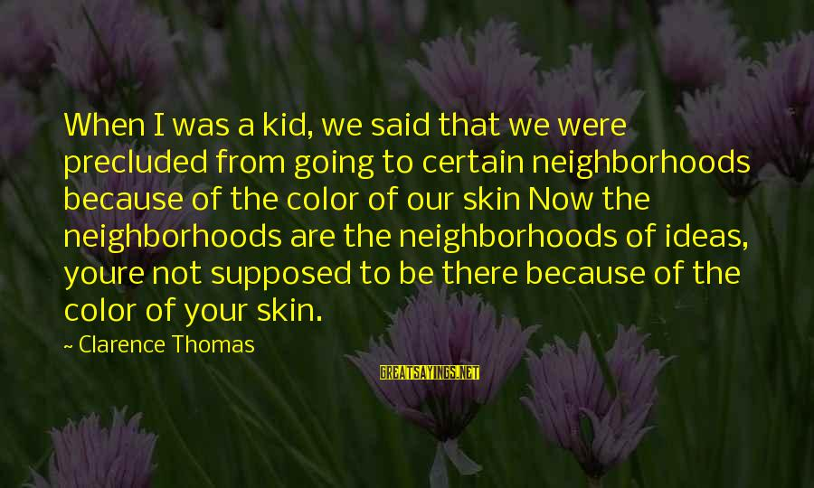 Thomas Clarence Sayings By Clarence Thomas: When I was a kid, we said that we were precluded from going to certain