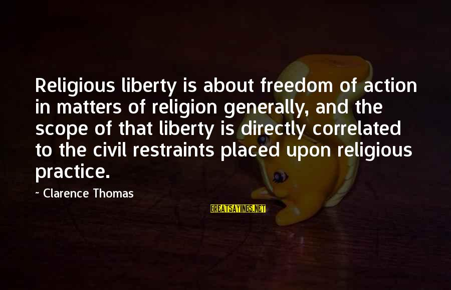 Thomas Clarence Sayings By Clarence Thomas: Religious liberty is about freedom of action in matters of religion generally, and the scope