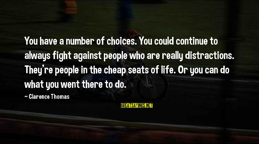 Thomas Clarence Sayings By Clarence Thomas: You have a number of choices. You could continue to always fight against people who