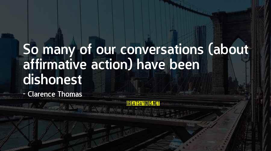 Thomas Clarence Sayings By Clarence Thomas: So many of our conversations (about affirmative action) have been dishonest